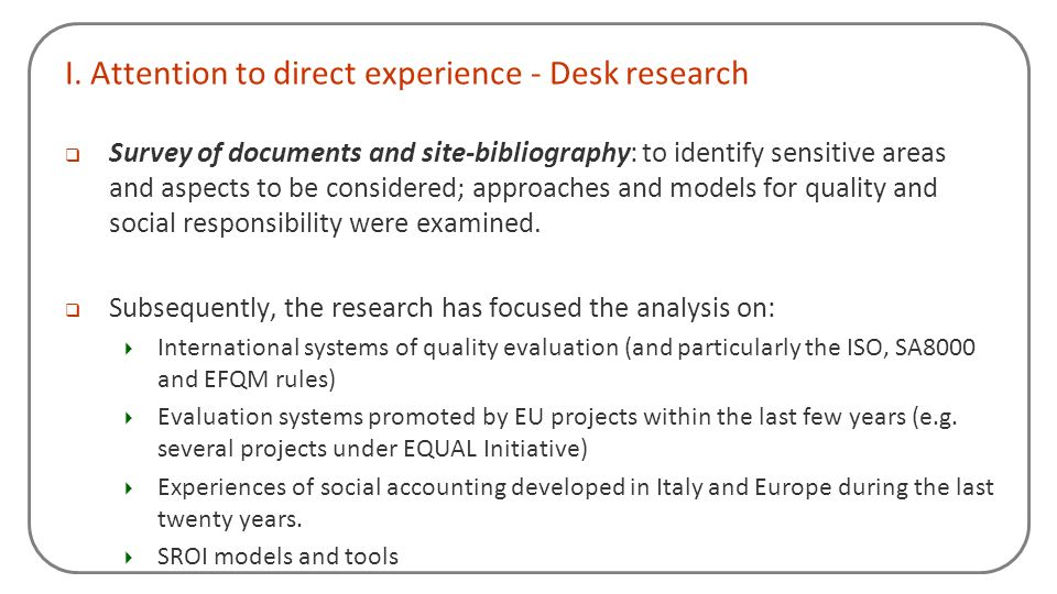 I. Attention to direct experience - Desk research Survey of documents and site-bibliography: to identify sensitive areas and aspects to be considered;