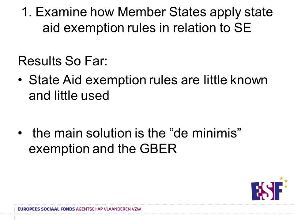 1. Examine how Member States apply state aid exemption rules in relation to SE Results So Far: State Aid exemption rules are little known and little u