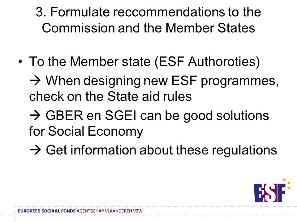 3. Formulate reccommendations to the Commission and the Member States To the Member state (ESF Authoroties) When designing new ESF programmes, check o