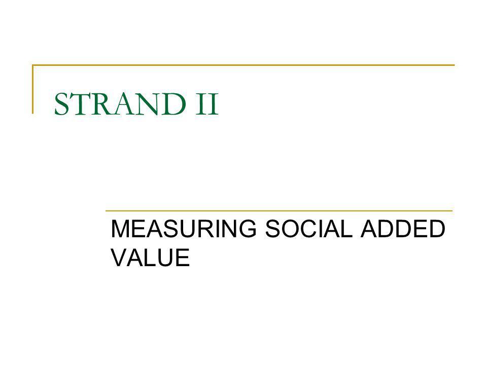 STRAND II MEASURING SOCIAL ADDED VALUE