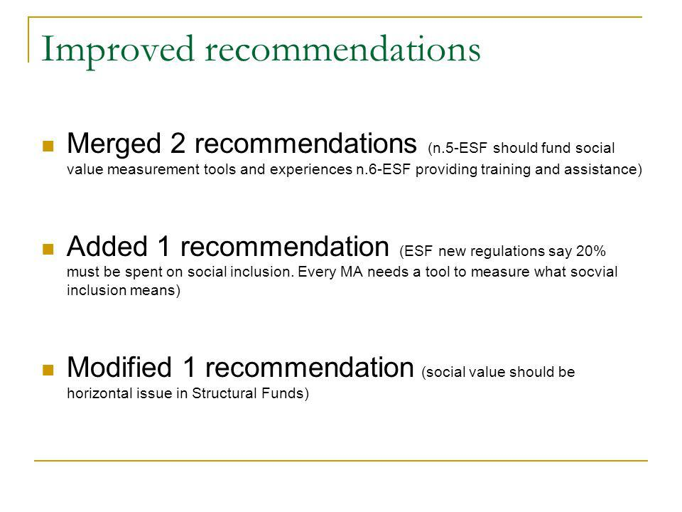 Improved recommendations Merged 2 recommendations (n.5-ESF should fund social value measurement tools and experiences n.6-ESF providing training and a