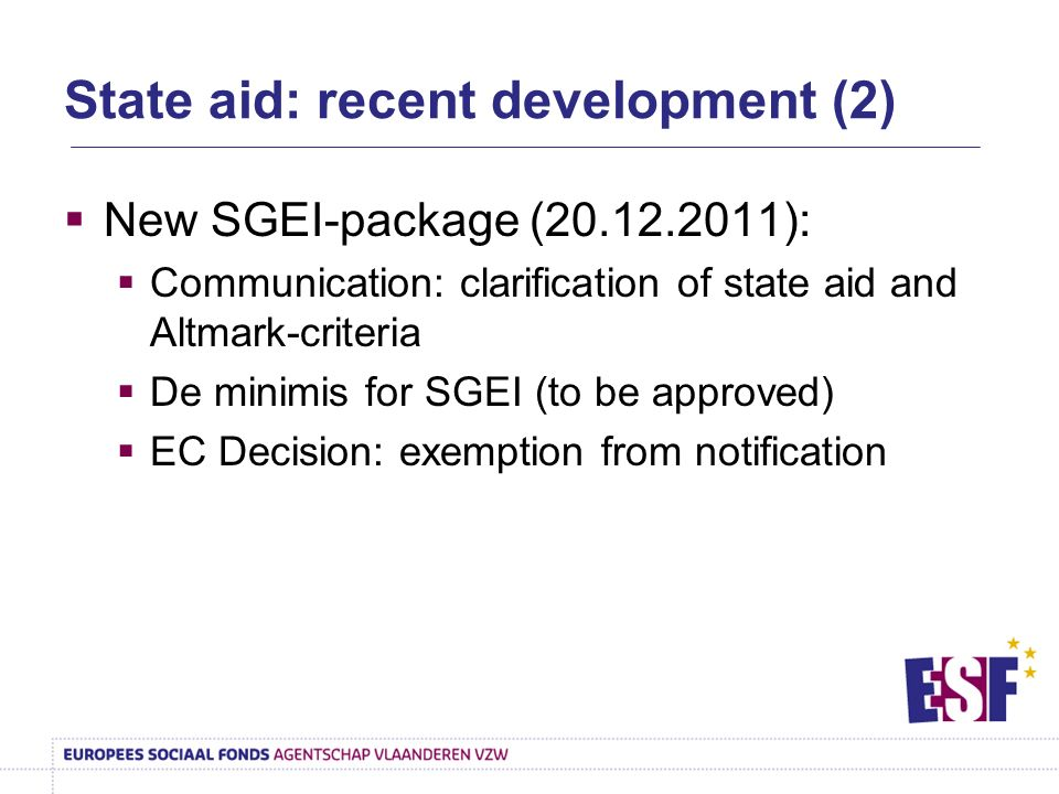 Practice shows that de minimis is mostly used by MS = no solution for SE Reasons: GBER not compatible with SE reality not fitted for all activities within SE notions disadvantaged and disabled persons intensity and period of state aid SGEI: too difficult and not adjusted to smaller scale or social economy However