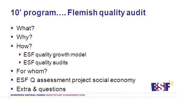 Social economy ESF quality assessment project some first observations & conclusions Starters (level 1 & 2) versus experienced in (labeled) Q ( (2- 4) A lot of know how (focus people), not always shared Several Q points of attention (cfr audit model) need extra support, focus on strategy and process management Leadership support is needed Transition management (2016) is under consideration