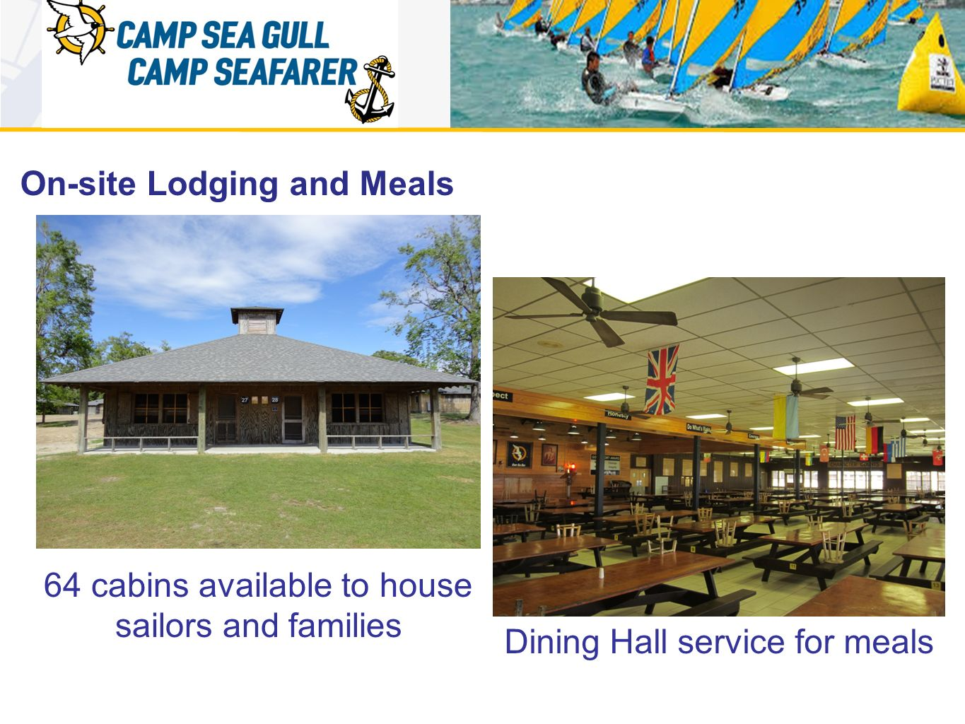 On-site Lodging and Meals 64 cabins available to house sailors and families Dining Hall service for meals