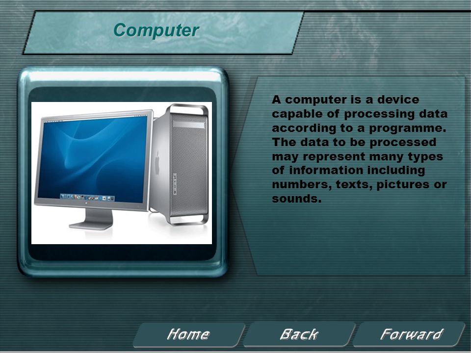 Computer A computer is a device capable of processing data according to a programme.