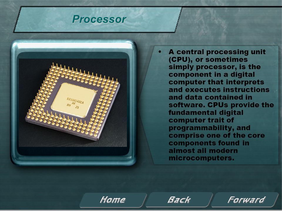 Processor A central processing unit (CPU), or sometimes simply processor, is the component in a digital computer that interprets and executes instructions and data contained in software.