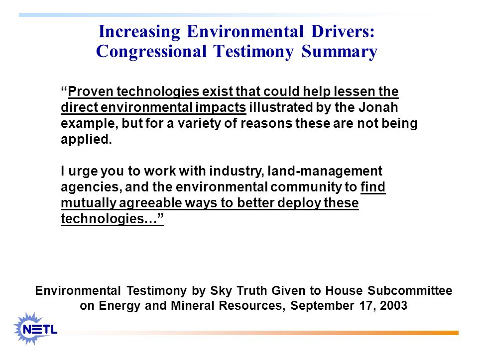 Increasing Environmental Drivers: Congressional Testimony Summary Proven technologies exist that could help lessen the direct environmental impacts il
