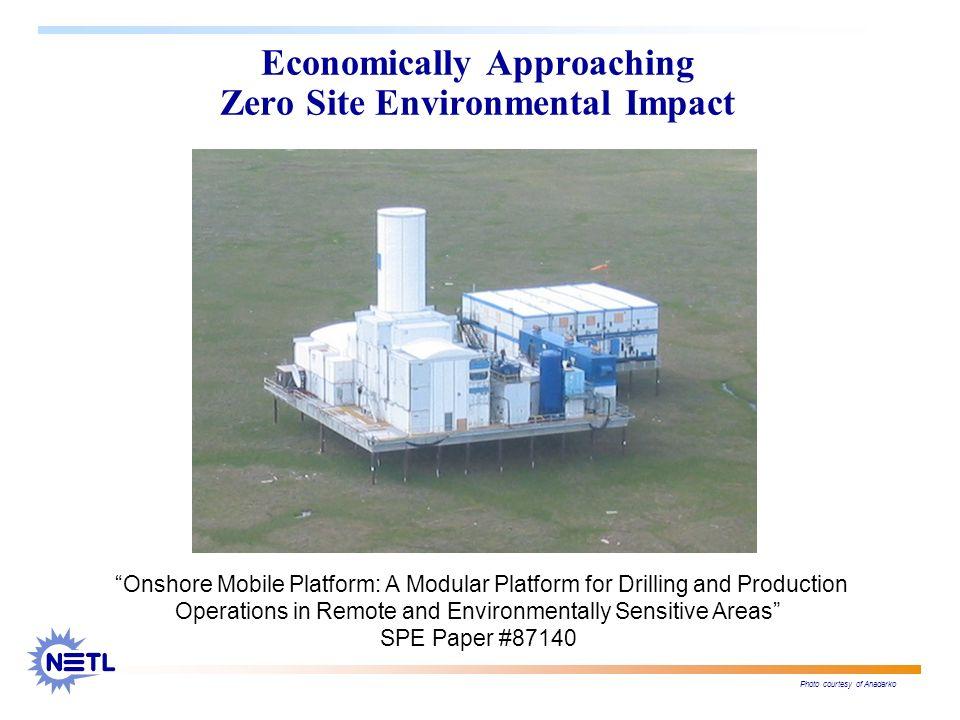 Economically Approaching Zero Site Environmental Impact Photo courtesy of Anadarko Onshore Mobile Platform: A Modular Platform for Drilling and Produc