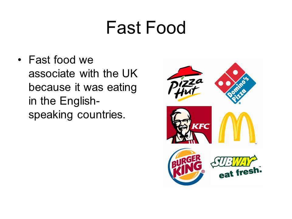 Fast Food Fast food we associate with the UK because it was eating in the English- speaking countries.