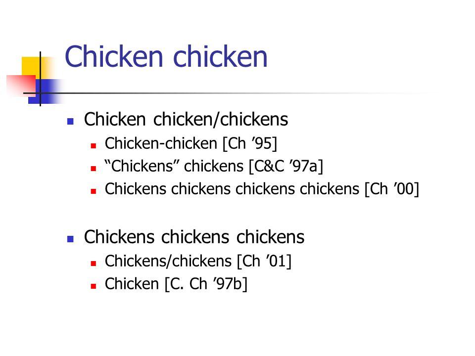 Chicken chicken Chicken chicken/chickens Chicken-chicken [Ch 95] Chickens chickens [C&C 97a] Chickens chickens chickens chickens [Ch 00] Chickens chic