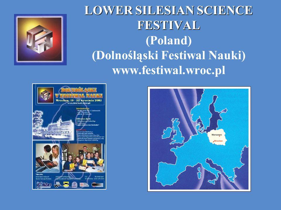 LOWER SILESIAN SCIENCE FESTIVAL LOWER SILESIAN SCIENCE FESTIVAL (Poland) (Dolnośląski Festiwal Nauki) www.festiwal.wroc.pl