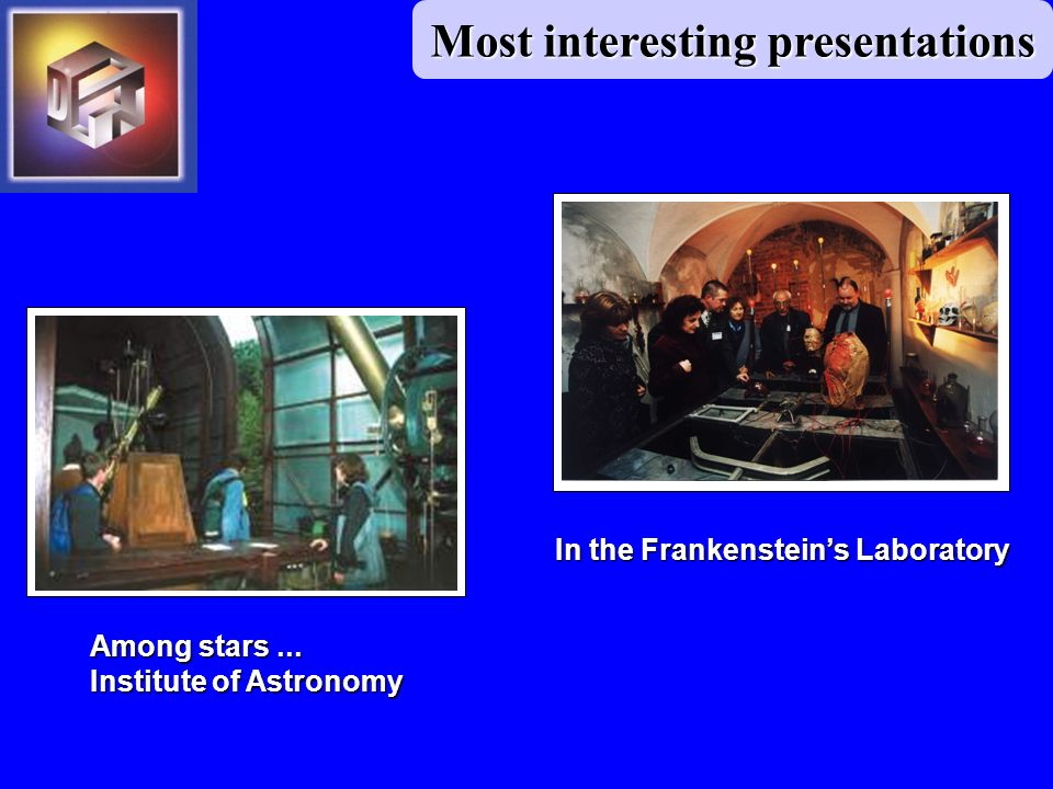 Among stars... Institute of Astronomy In the Frankensteins Laboratory