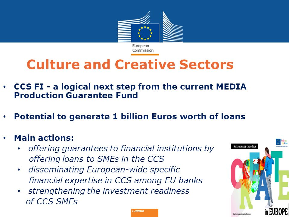 Date: in 12 pts Culture and Creative Sectors CCS FI - a logical next step from the current MEDIA Production Guarantee Fund Potential to generate 1 bil