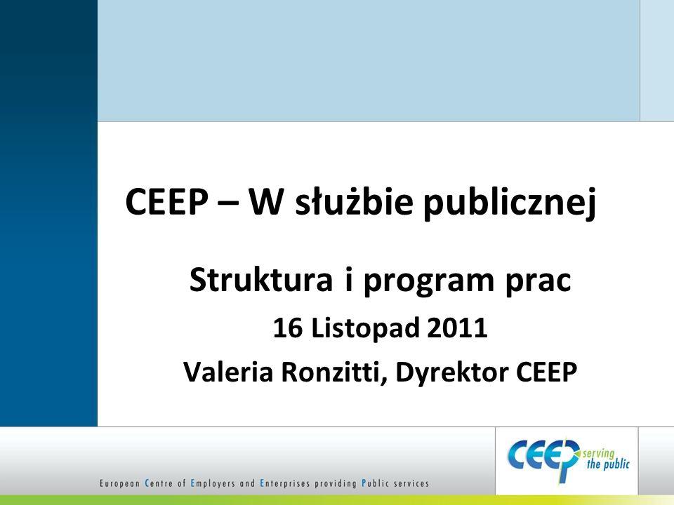 CEEP – W służbie publicznej Struktura i program prac 16 Listopad 2011 Valeria Ronzitti, Dyrektor CEEP