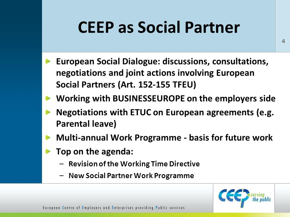 CEEP as Social Partner European Social Dialogue: discussions, consultations, negotiations and joint actions involving European Social Partners (Art.