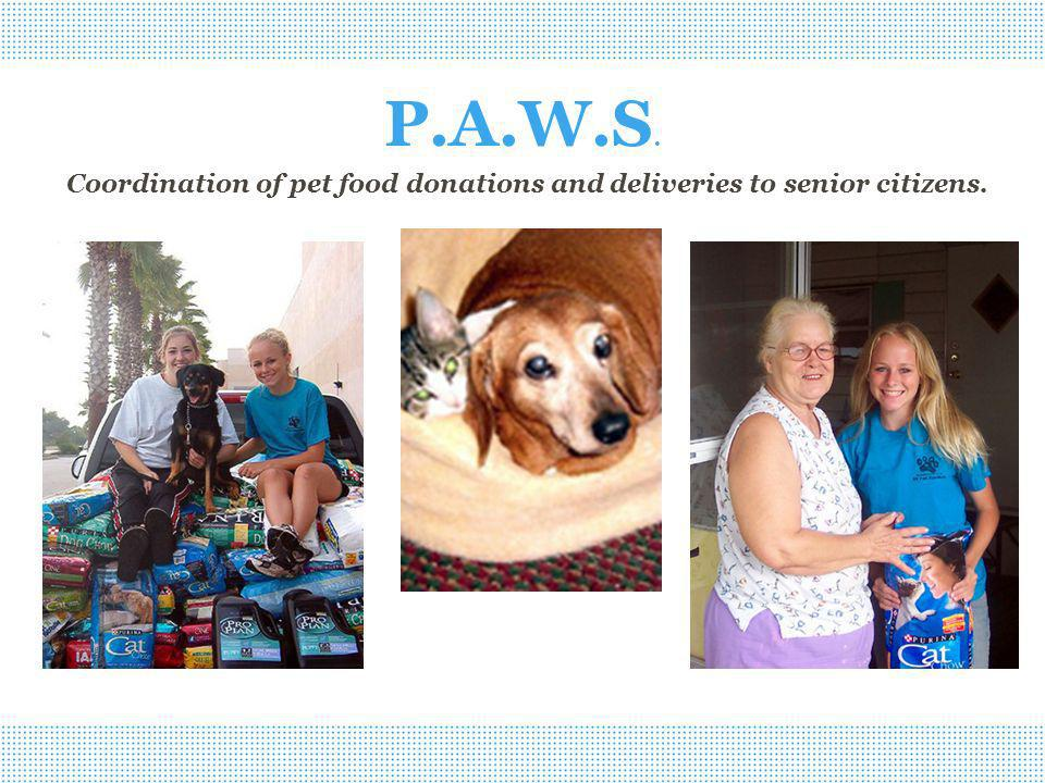P.A.W.S. Coordination of pet food donations and deliveries to senior citizens.