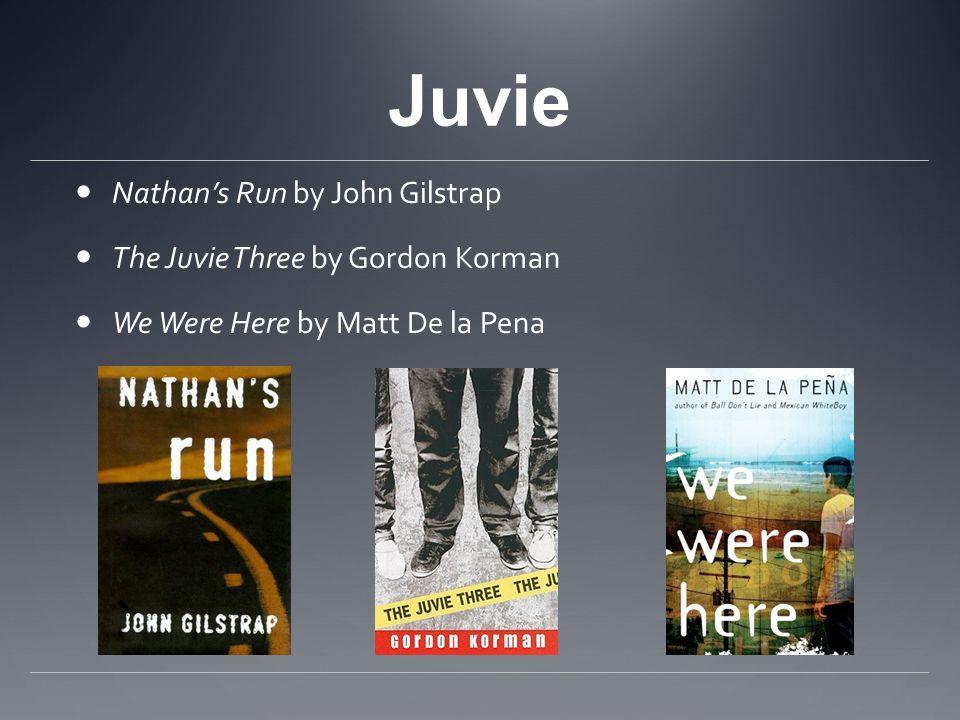 Juvie Nathans Run by John Gilstrap The Juvie Three by Gordon Korman We Were Here by Matt De la Pena