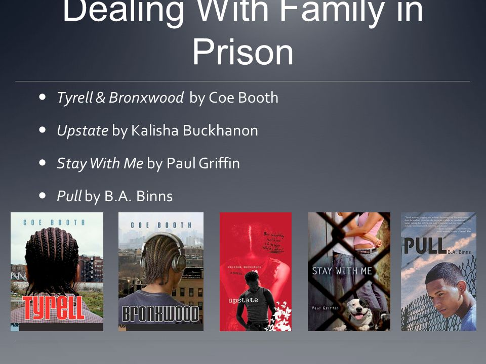 Dealing With Family in Prison Tyrell & Bronxwood by Coe Booth Upstate by Kalisha Buckhanon Stay With Me by Paul Griffin Pull by B.A. Binns