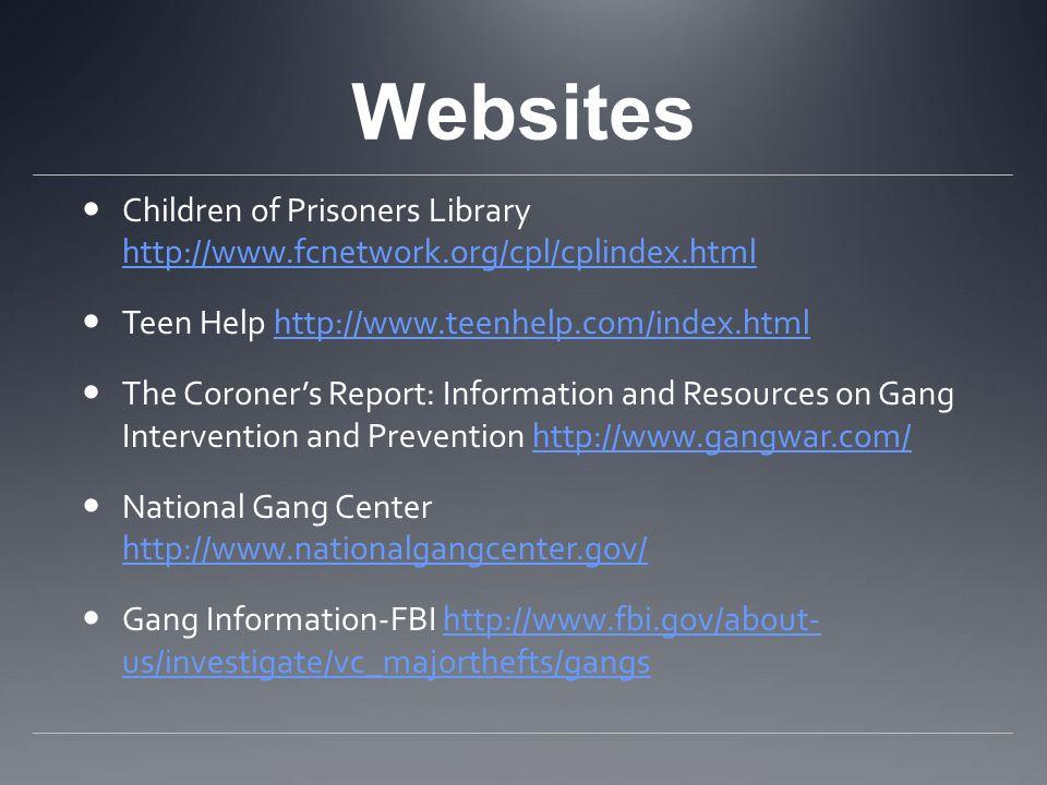 Websites Children of Prisoners Library http://www.fcnetwork.org/cpl/cplindex.html http://www.fcnetwork.org/cpl/cplindex.html Teen Help http://www.teen