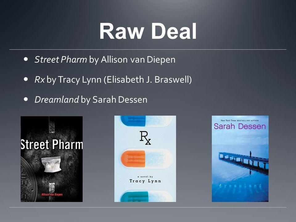 Raw Deal Street Pharm by Allison van Diepen Rx by Tracy Lynn (Elisabeth J. Braswell) Dreamland by Sarah Dessen