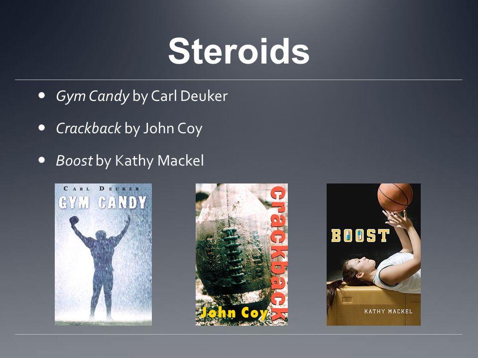 Steroids Gym Candy by Carl Deuker Crackback by John Coy Boost by Kathy Mackel