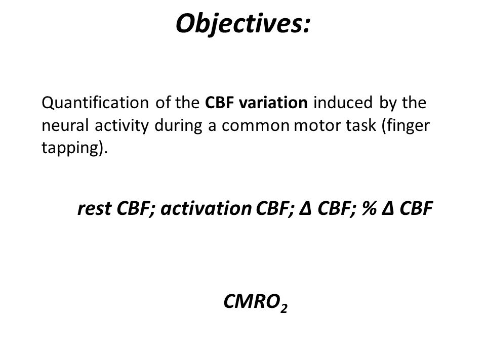 Objectives: Quantification of the CBF variation induced by the neural activity during a common motor task (finger tapping). rest CBF; activation CBF;