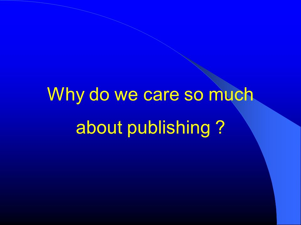 Why do we care so much about publishing ?