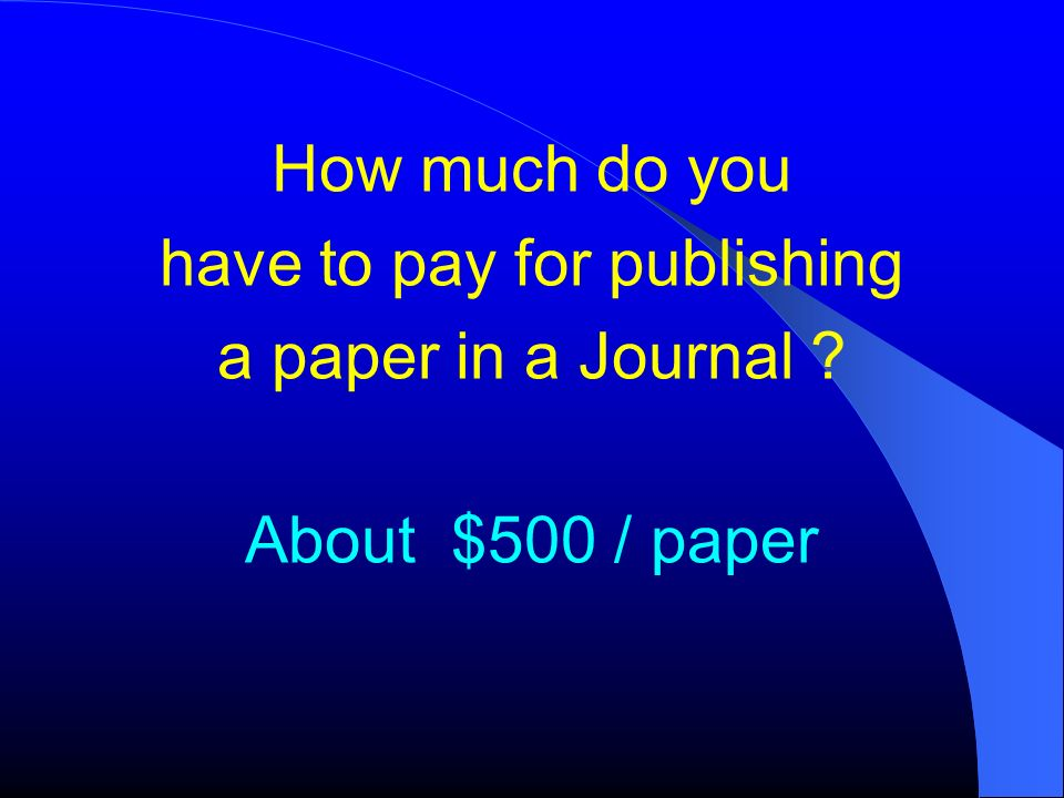 How much do you have to pay for publishing a paper in a Journal ? About $500 / paper
