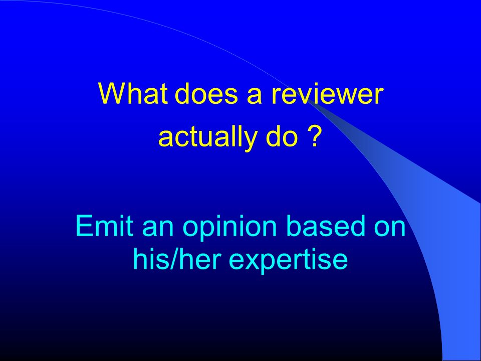 What does a reviewer actually do ? Emit an opinion based on his/her expertise