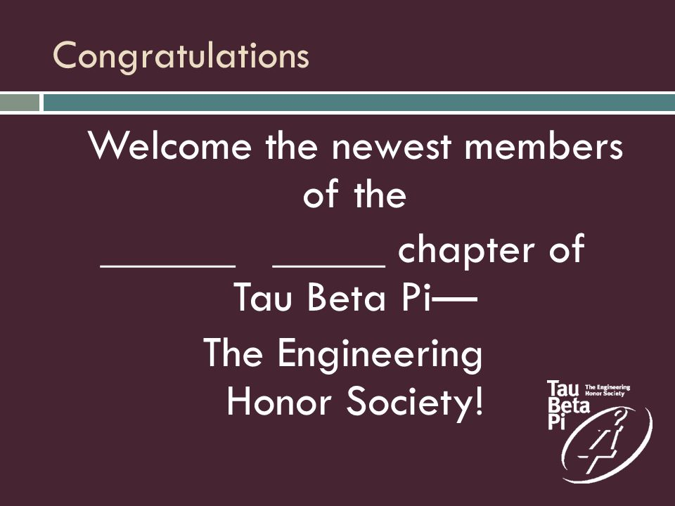 This Is Tau Beta Pi Honor Scholarship & Character Uphold professional ethics Develop leaders Encourage Excellence in Engineering Improve human condition