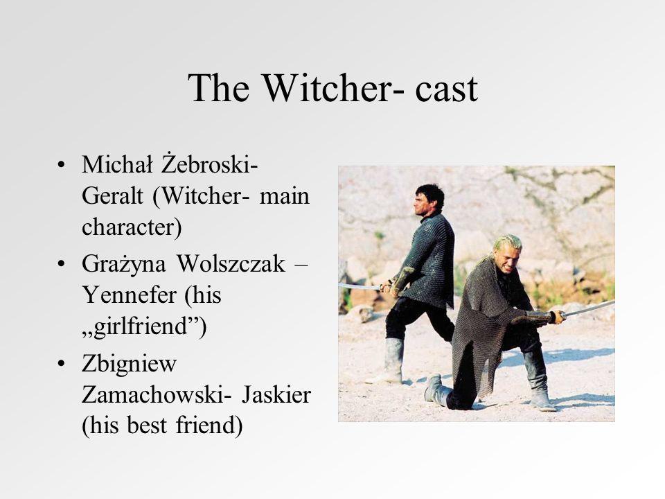 The Witcher- cast Michał Żebroski- Geralt (Witcher- main character) Grażyna Wolszczak – Yennefer (his girlfriend) Zbigniew Zamachowski- Jaskier (his best friend)