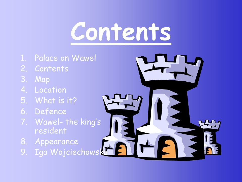 Contents 1.Palace on Wawel 2.Contents 3.Map 4.Location 5.What is it.