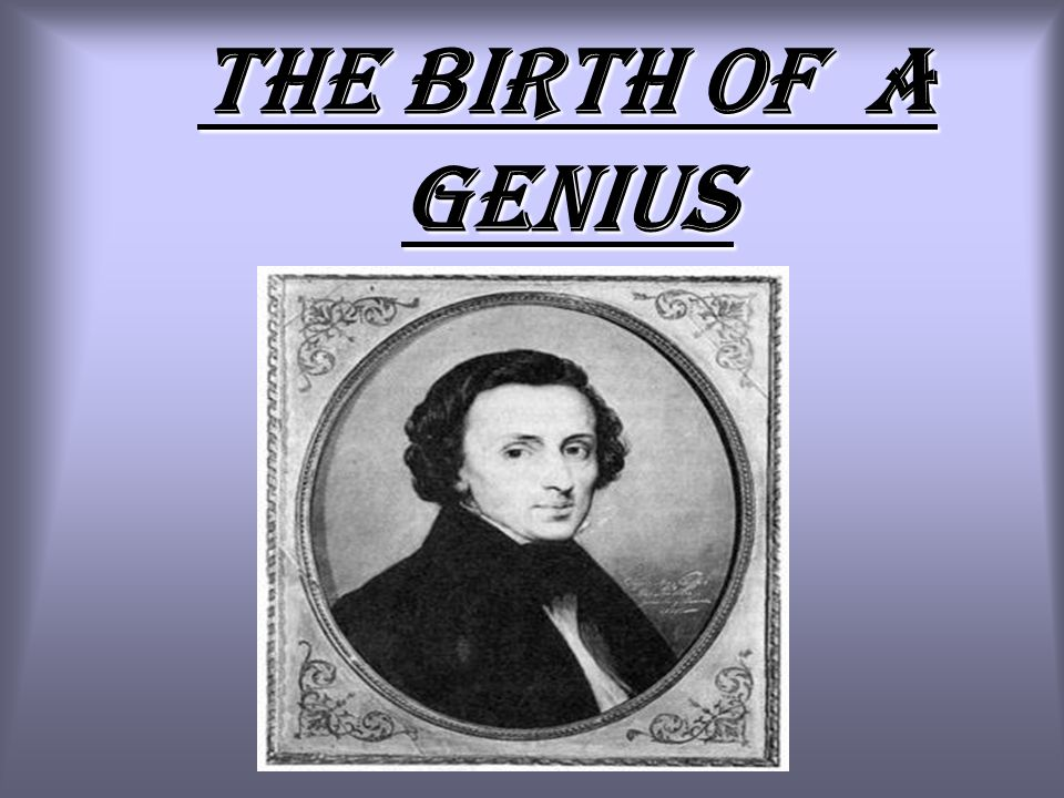 The birth of a genius
