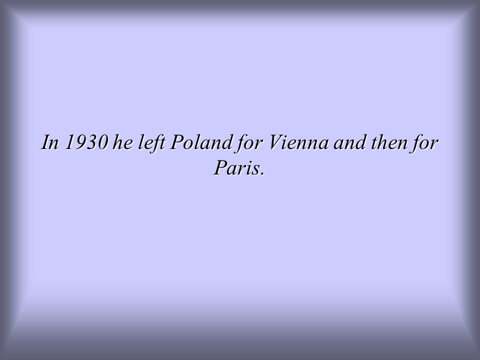 In 1930 he left Poland for Vienna and then for Paris.