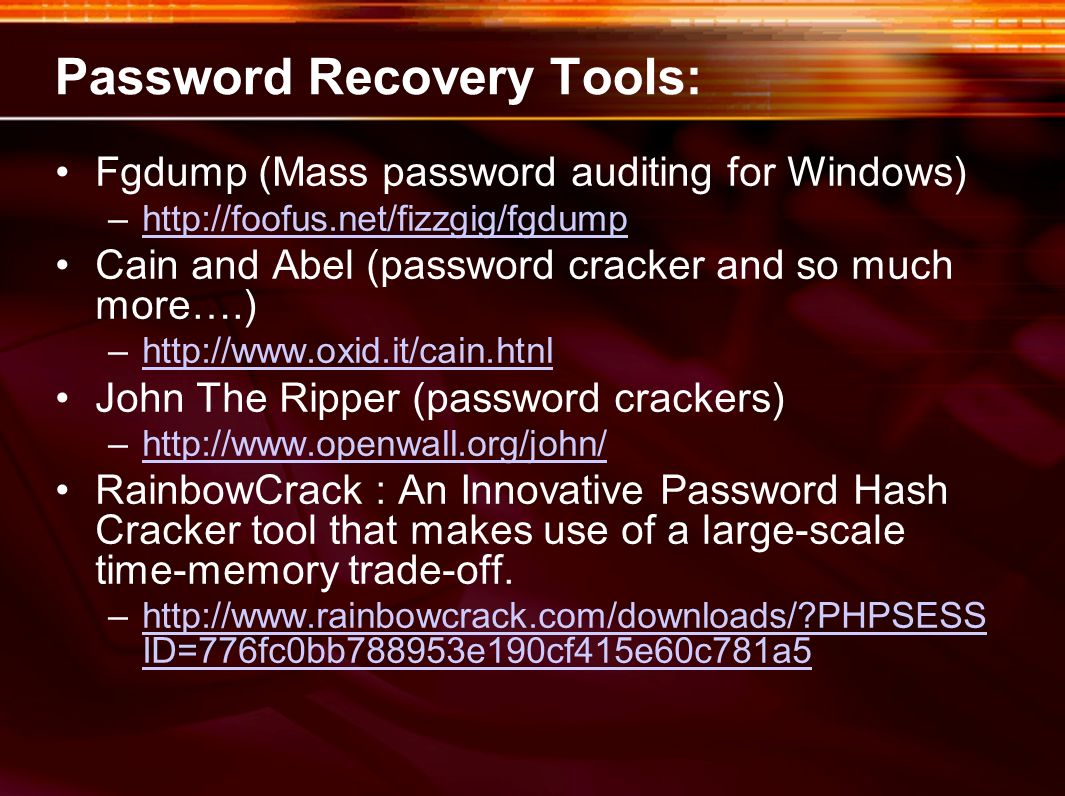 Password Recovery Tools: Fgdump (Mass password auditing for Windows) –http://foofus.net/fizzgig/fgdumphttp://foofus.net/fizzgig/fgdump Cain and Abel (