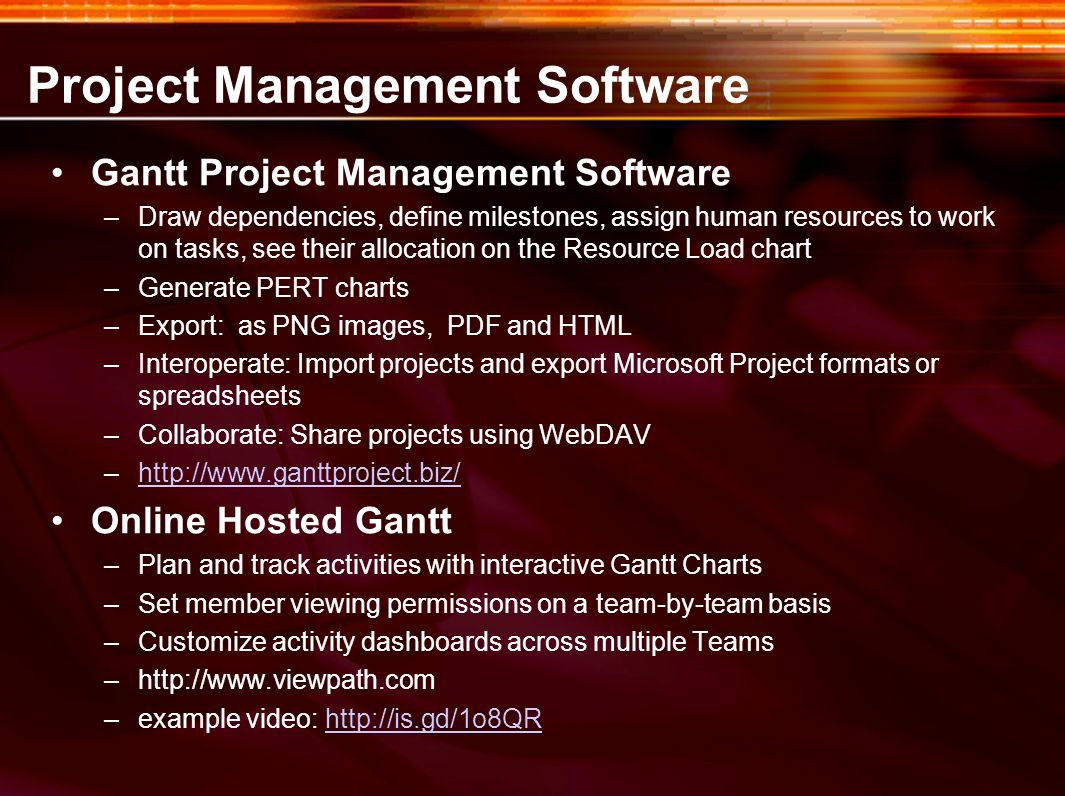 Project Management Software Gantt Project Management Software –Draw dependencies, define milestones, assign human resources to work on tasks, see thei