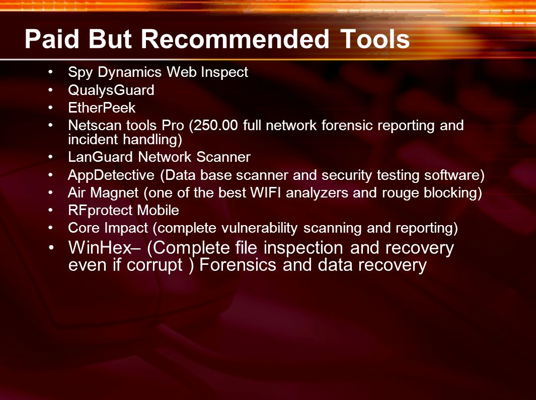 Paid But Recommended Tools Spy Dynamics Web Inspect QualysGuard EtherPeek Netscan tools Pro (250.00 full network forensic reporting and incident handl