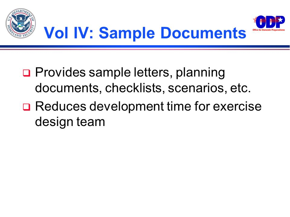 Vol IV: Sample Documents q Provides sample letters, planning documents, checklists, scenarios, etc. q Reduces development time for exercise design tea
