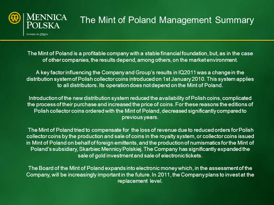 The Mint of Poland is a profitable company with a stable financial foundation, but, as in the case of other companies, the results depend, among others, on the market environment.