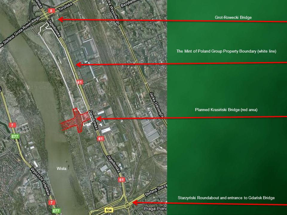 Grot-Rowecki Bridge Planned Krasiński Bridge (red area) The Mint of Poland Group Property Boundary (white line) Wisła Starzyński Roundabout and entran