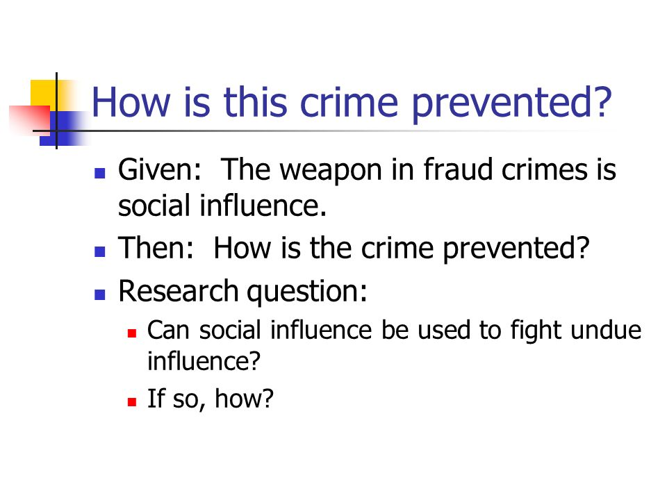 How is this crime prevented? Given: The weapon in fraud crimes is social influence. Then: How is the crime prevented? Research question: Can social in