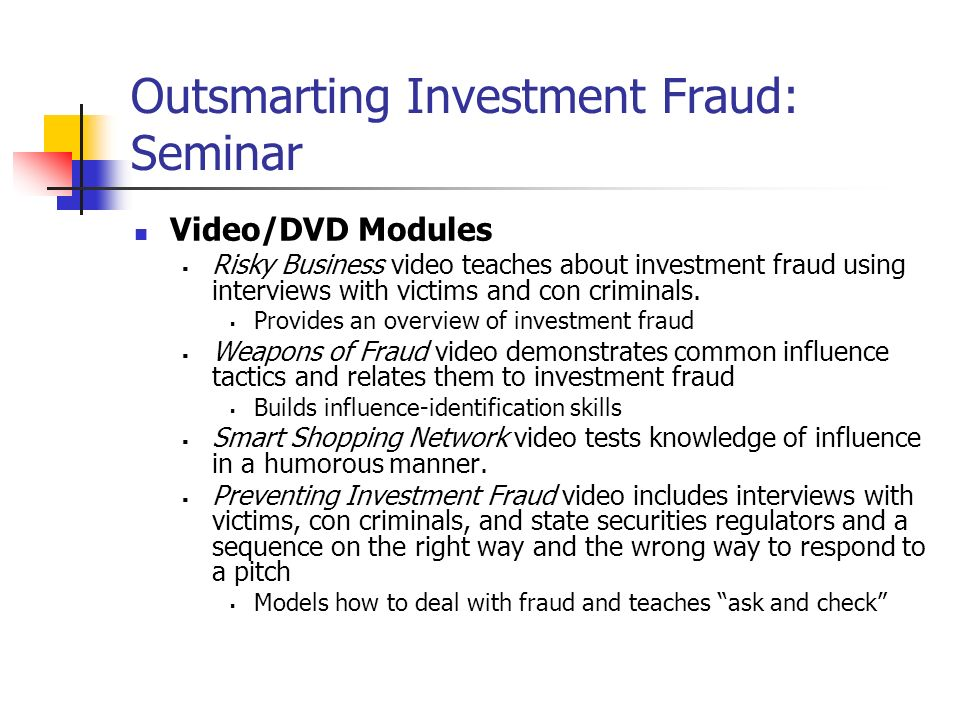 Outsmarting Investment Fraud: Seminar Video/DVD Modules Risky Business video teaches about investment fraud using interviews with victims and con crim