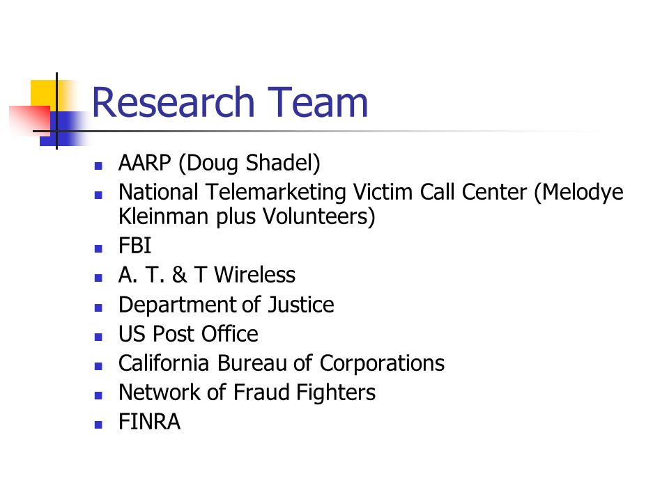 Research Team AARP (Doug Shadel) National Telemarketing Victim Call Center (Melodye Kleinman plus Volunteers) FBI A. T. & T Wireless Department of Jus