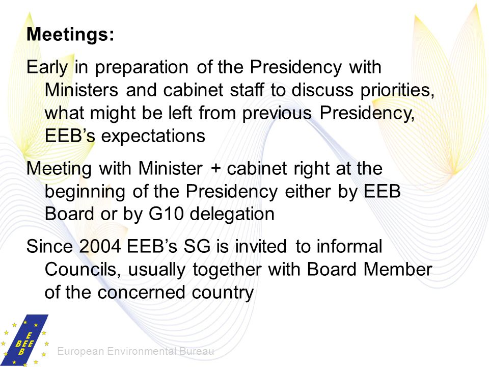 European Environmental Bureau Meetings: Early in preparation of the Presidency with Ministers and cabinet staff to discuss priorities, what might be l