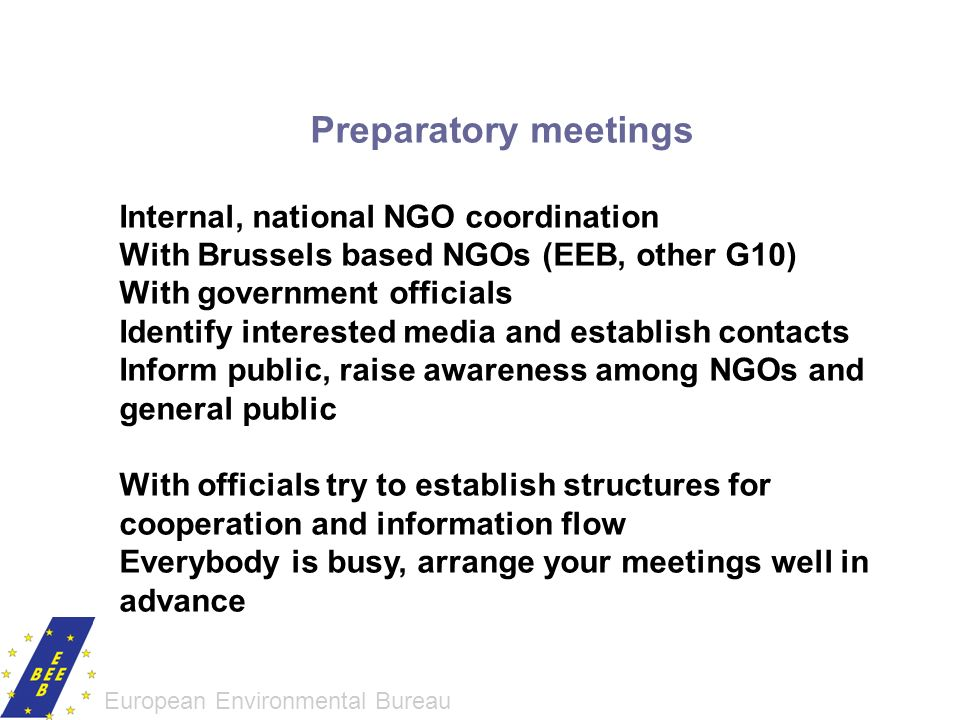 Preparatory meetings Internal, national NGO coordination With Brussels based NGOs (EEB, other G10) With government officials Identify interested media