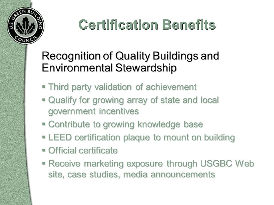Certification Benefits Third party validation of achievement Third party validation of achievement Qualify for growing array of state and local govern