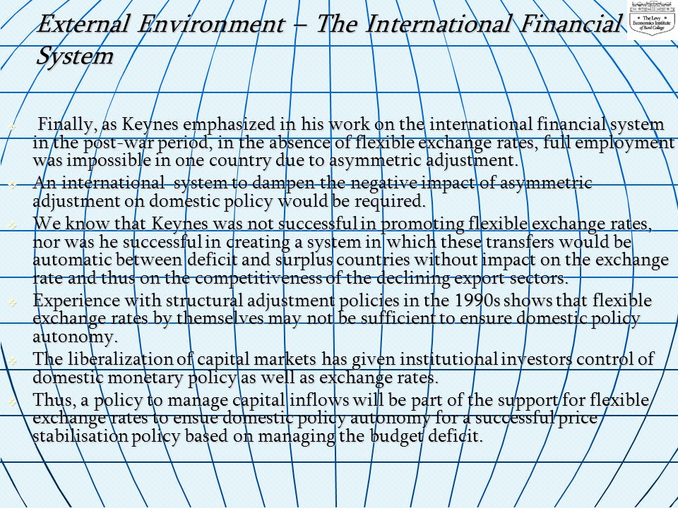External Environment – The International Financial System Finally, as Keynes emphasized in his work on the international financial system in the post-