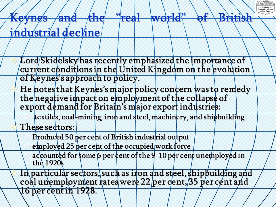 Keynes and the real world of British industrial decline Lord Skidelsky has recently emphasized the importance of current conditions in the United King