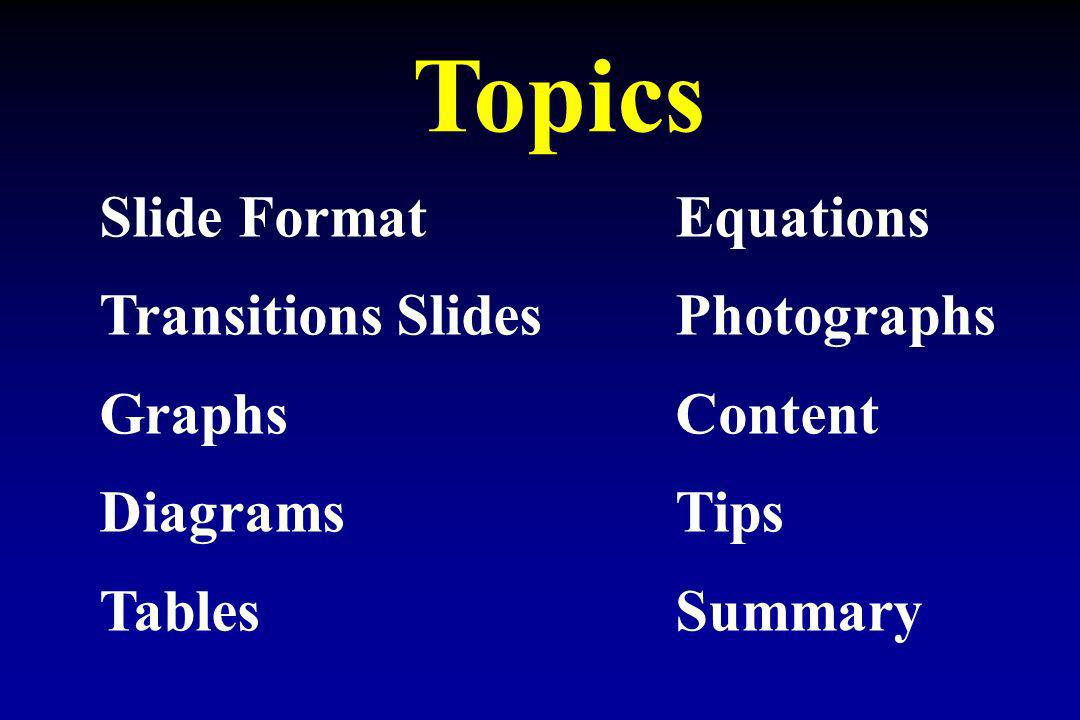 Slide FormatEquations Transitions SlidesPhotographs GraphsContent DiagramsTips TablesSummary Topics