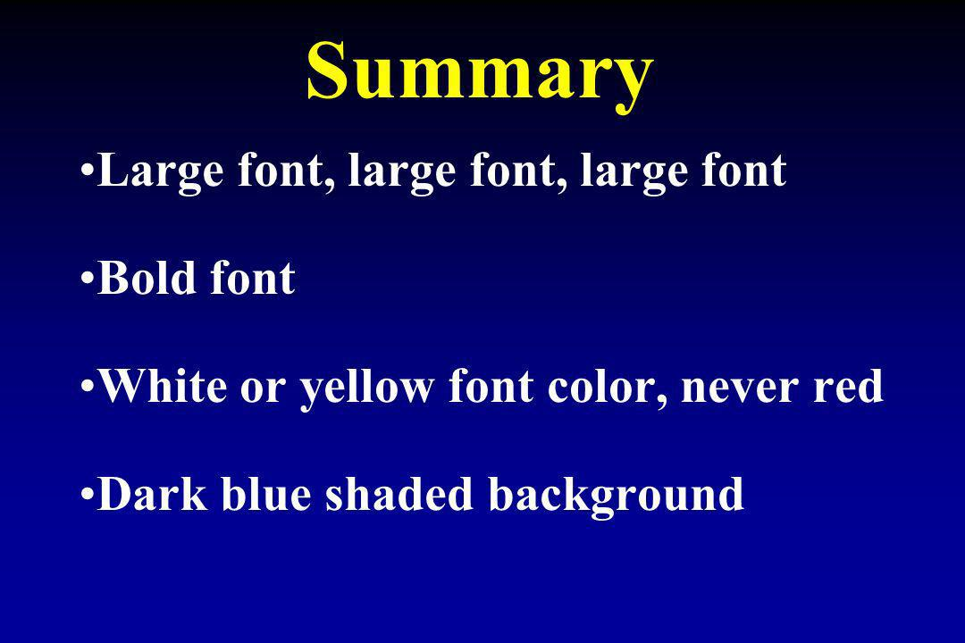 Summary Large font, large font, large font Bold font White or yellow font color, never red Dark blue shaded background